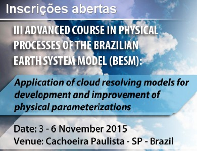 <div class=tt>III ADVANCED COURSE IN PHYSICAL PROCESSES OF THE BRAZILIAN EARTH SYSTEM MODEL (BESM): Application of cloud resolving models for development and improvement of physical parameterizations<br></div>